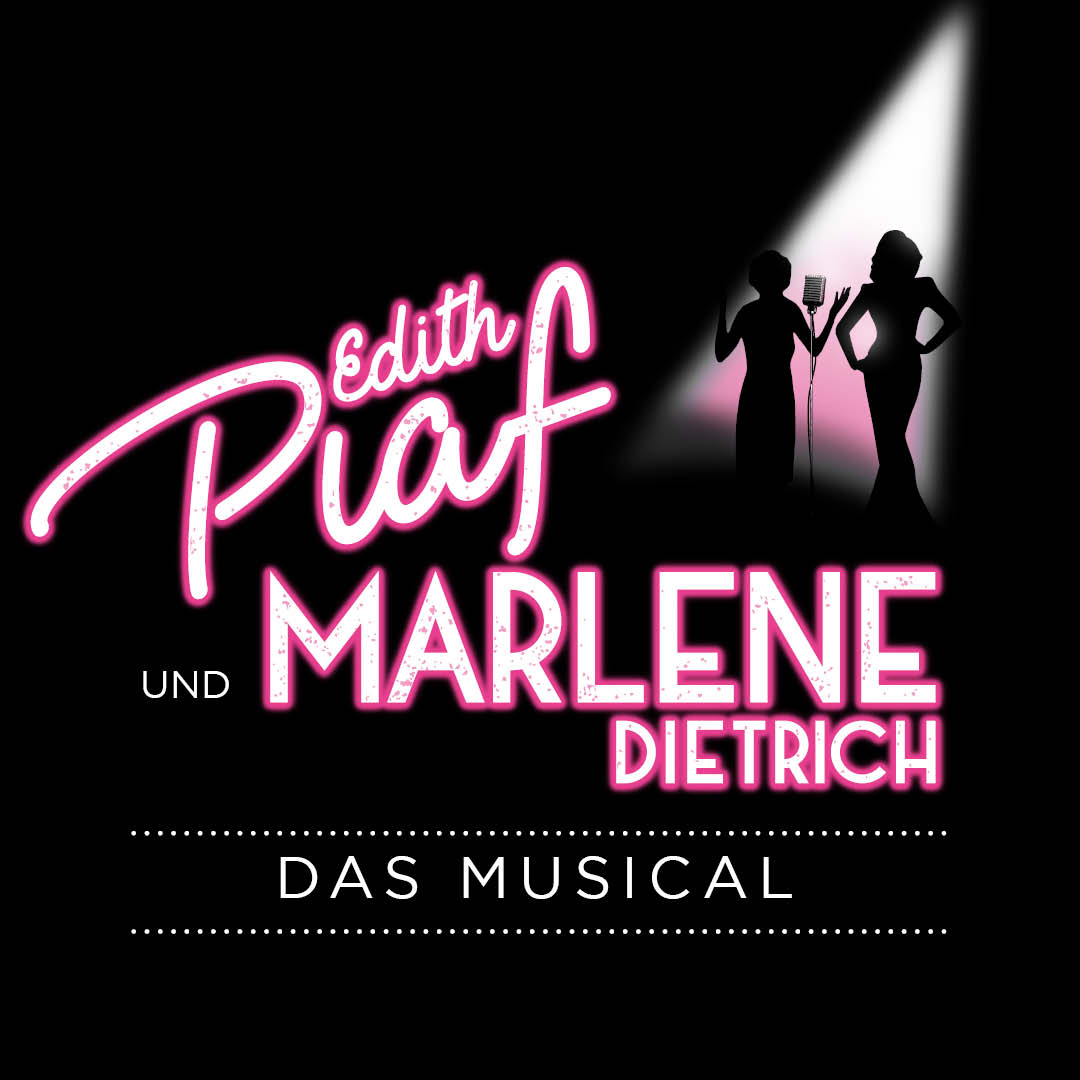 Edith Piaf und Marlene Dietrich - Das Musical - 3.-7. April 2019
